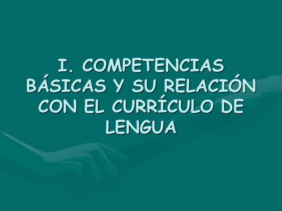 I. COMPETENCIAS BÁSICAS Y SU RELACIÓN CON EL CURRÍCULO DE LENGUA