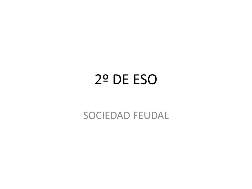 2º DE ESO SOCIEDAD FEUDAL