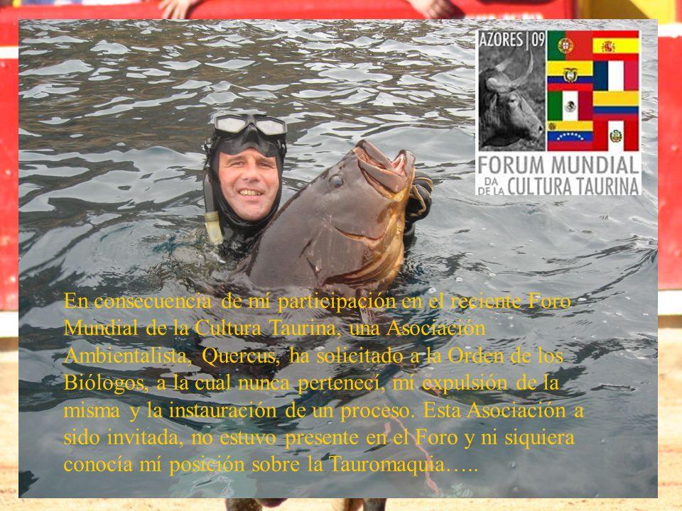 En consecuencia de mí participación en el reciente Foro Mundial de la Cultura Taurina, una Asociación Ambientalista, Quercus, ha solicitado a la Orden de los Biólogos, a la cual nunca pertenecí, mí expulsión de la misma y la instauración de un proceso.