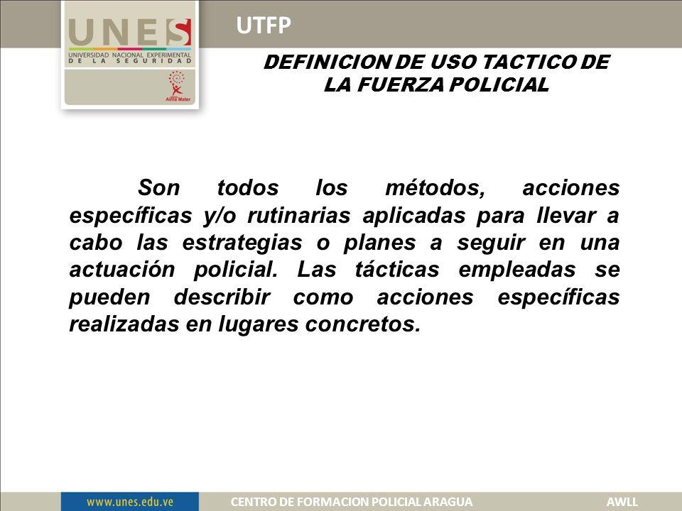 UTFP DEFINICION DE USO TACTICO DE LA FUERZA POLICIAL.