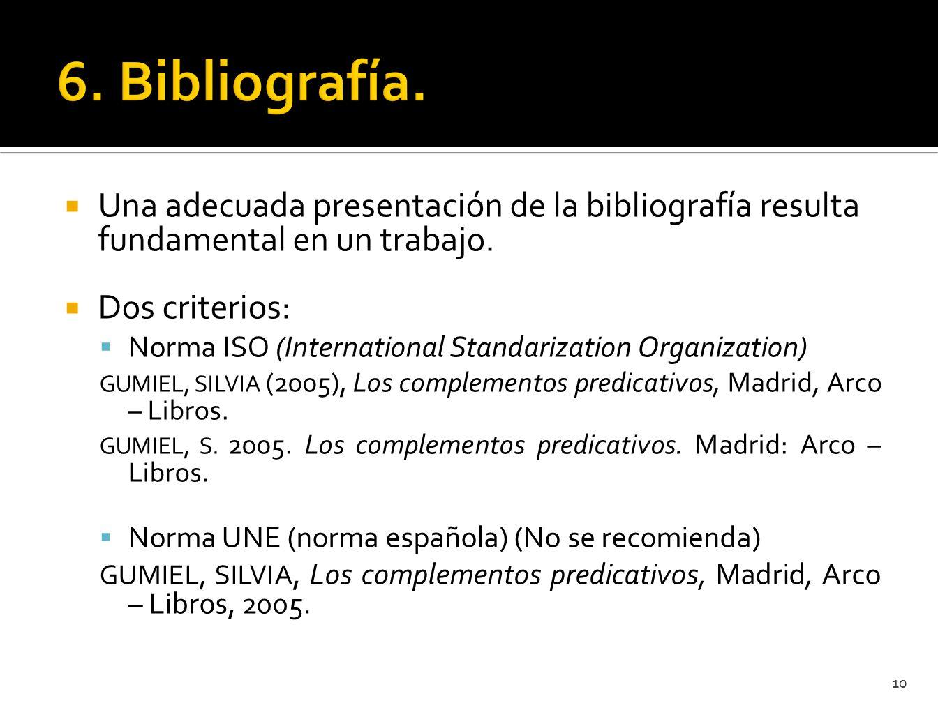 6. Bibliografía. Una adecuada presentación de la bibliografía resulta fundamental en un trabajo. Dos criterios: