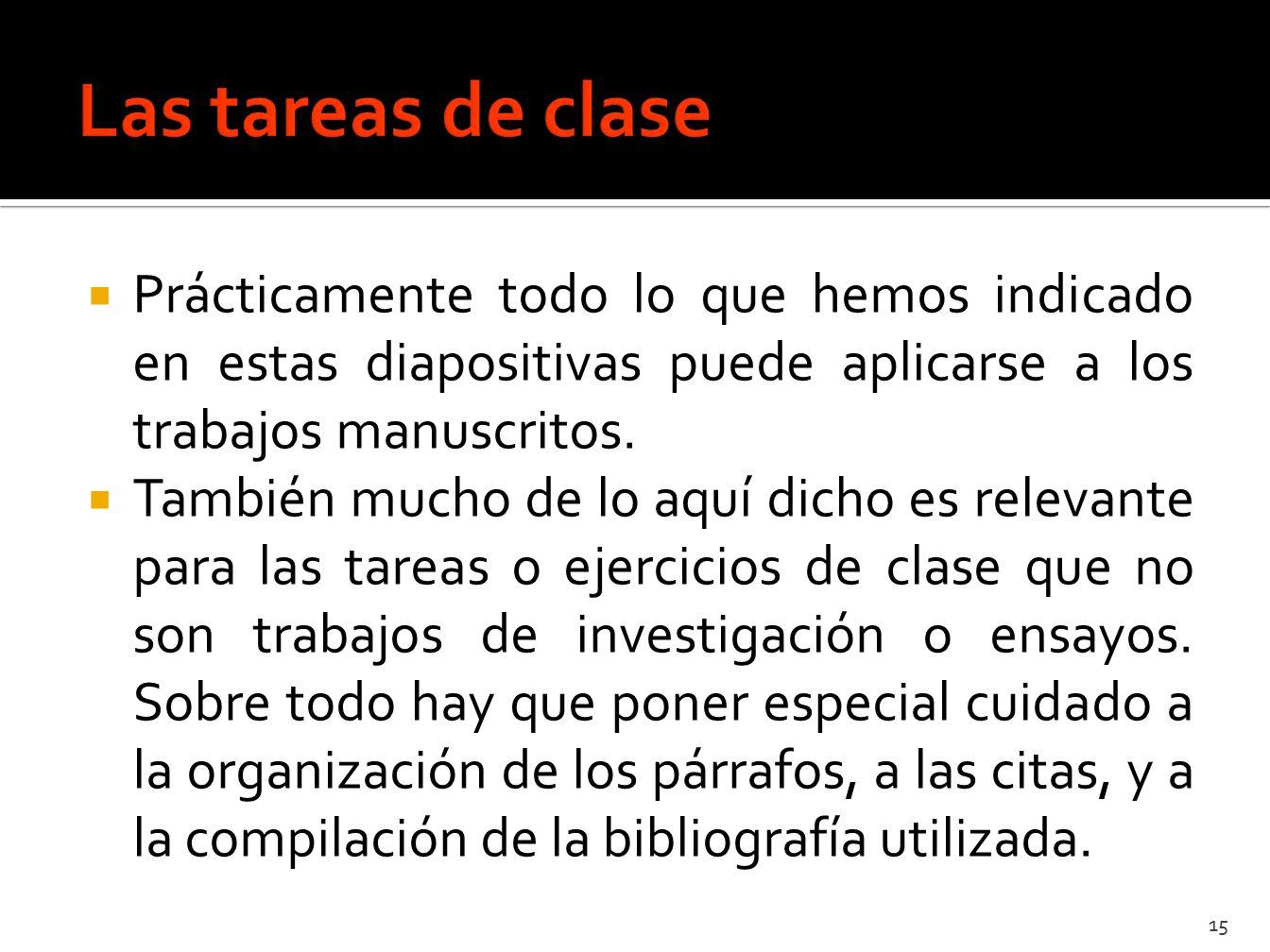Las tareas de clase Prácticamente todo lo que hemos indicado en estas diapositivas puede aplicarse a los trabajos manuscritos.