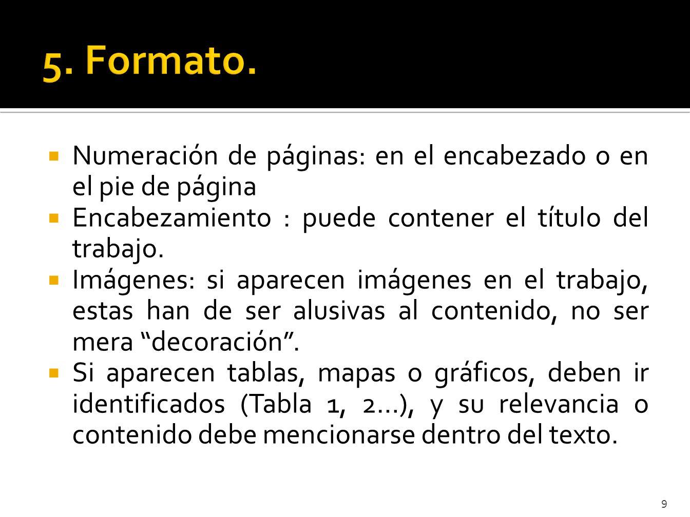5. Formato. Numeración de páginas: en el encabezado o en el pie de página. Encabezamiento : puede contener el título del trabajo.