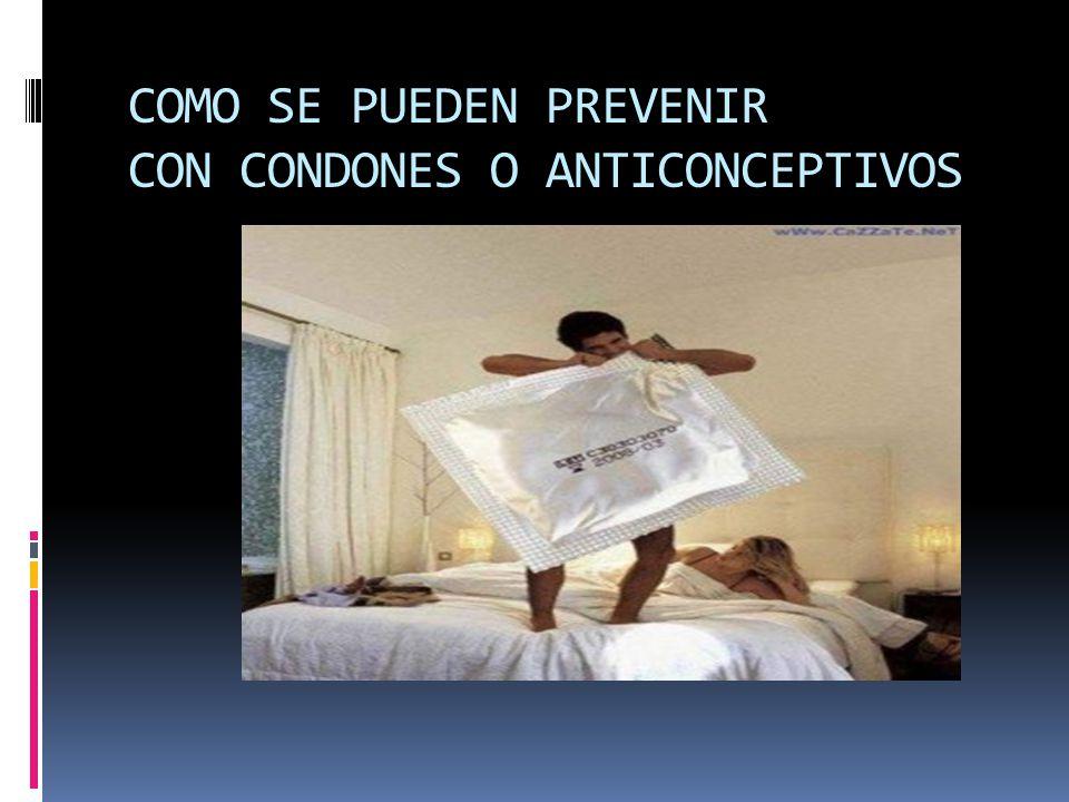 COMO SE PUEDEN PREVENIR CON CONDONES O ANTICONCEPTIVOS