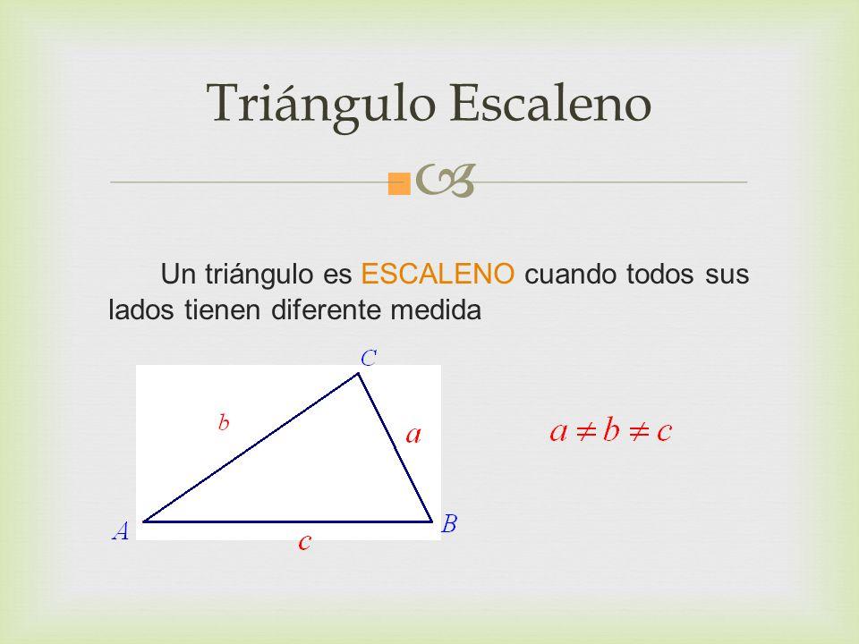 Triángulo Escaleno Un triángulo es ESCALENO cuando todos sus lados tienen diferente medida