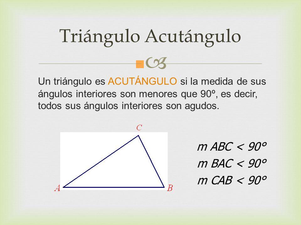 Triángulo Acutángulo m ABC < 90° m BAC < 90° m CAB < 90°