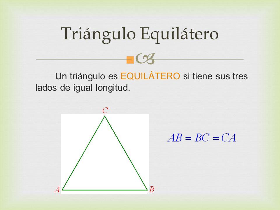Triángulo Equilátero Un triángulo es EQUILÁTERO si tiene sus tres lados de igual longitud.