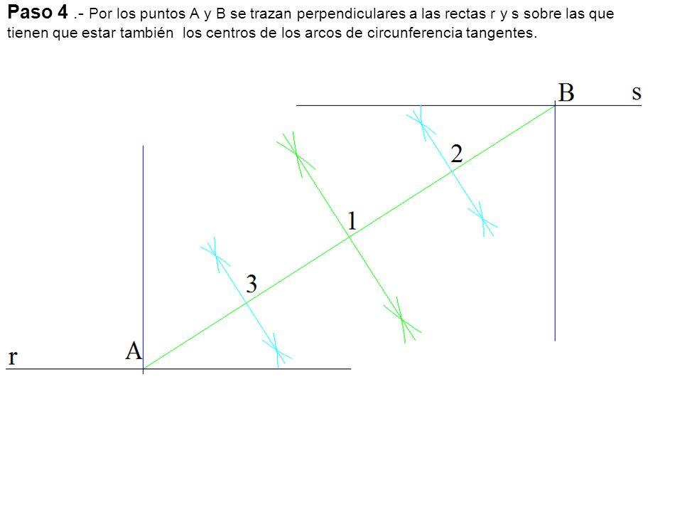 Paso 4 .- Por los puntos A y B se trazan perpendiculares a las rectas r y s sobre las que tienen que estar también los centros de los arcos de circunferencia tangentes.