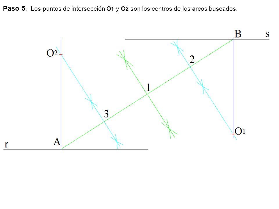 Paso 5.- Los puntos de intersección O1 y O2 son los centros de los arcos buscados.