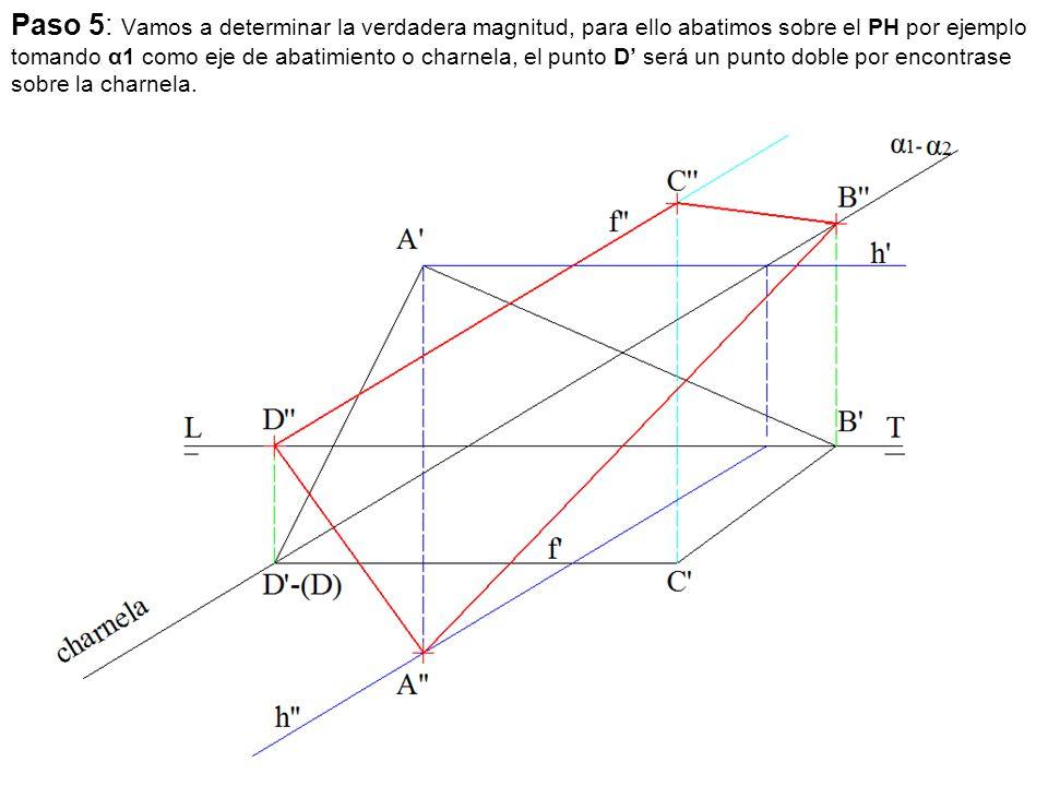 Paso 5: Vamos a determinar la verdadera magnitud, para ello abatimos sobre el PH por ejemplo tomando α1 como eje de abatimiento o charnela, el punto D' será un punto doble por encontrase sobre la charnela.
