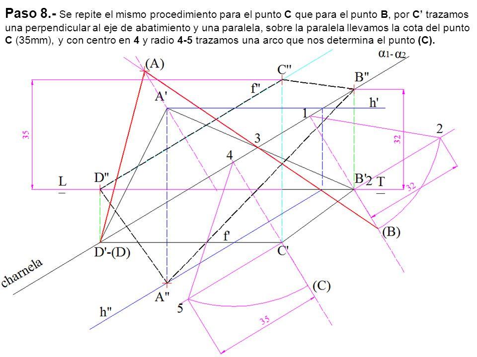 Paso 8.- Se repite el mismo procedimiento para el punto C que para el punto B, por C' trazamos una perpendicular al eje de abatimiento y una paralela, sobre la paralela llevamos la cota del punto C (35mm), y con centro en 4 y radio 4-5 trazamos una arco que nos determina el punto (C).