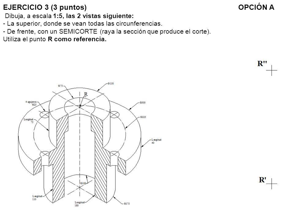 EJERCICIO 3 (3 puntos) OPCIÓN A Dibuja, a escala 1:5, las 2 vistas siguiente: - La superior, donde se vean todas las circunferencias.