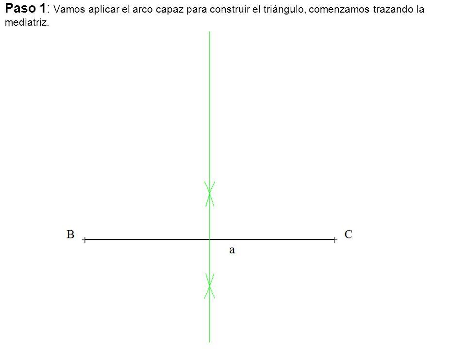 Paso 1: Vamos aplicar el arco capaz para construir el triángulo, comenzamos trazando la mediatriz.