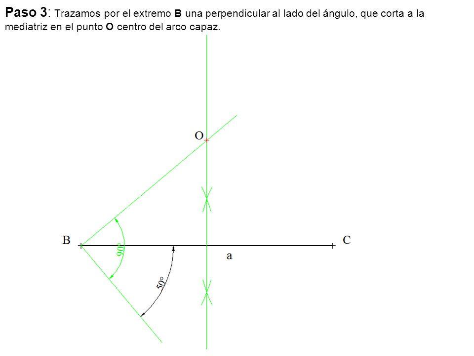 Paso 3: Trazamos por el extremo B una perpendicular al lado del ángulo, que corta a la mediatriz en el punto O centro del arco capaz.