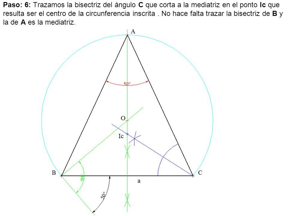 Paso: 6: Trazamos la bisectriz del ángulo C que corta a la mediatriz en el ponto Ic que resulta ser el centro de la circunferencia inscrita .