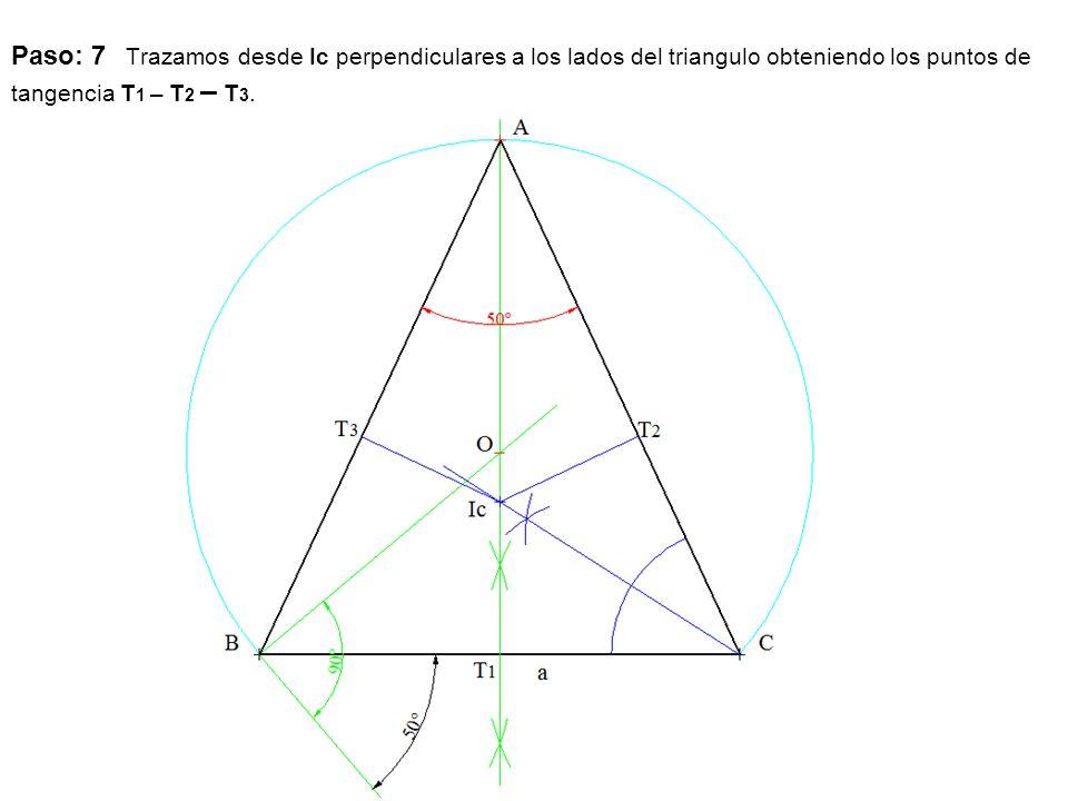 Paso: 7 Trazamos desde Ic perpendiculares a los lados del triangulo obteniendo los puntos de tangencia T1 – T2 – T3.
