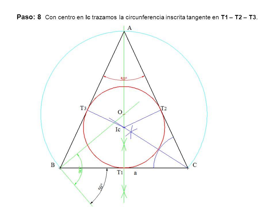 Paso: 8 Con centro en Ic trazamos la circunferencia inscrita tangente en T1 – T2 – T3.