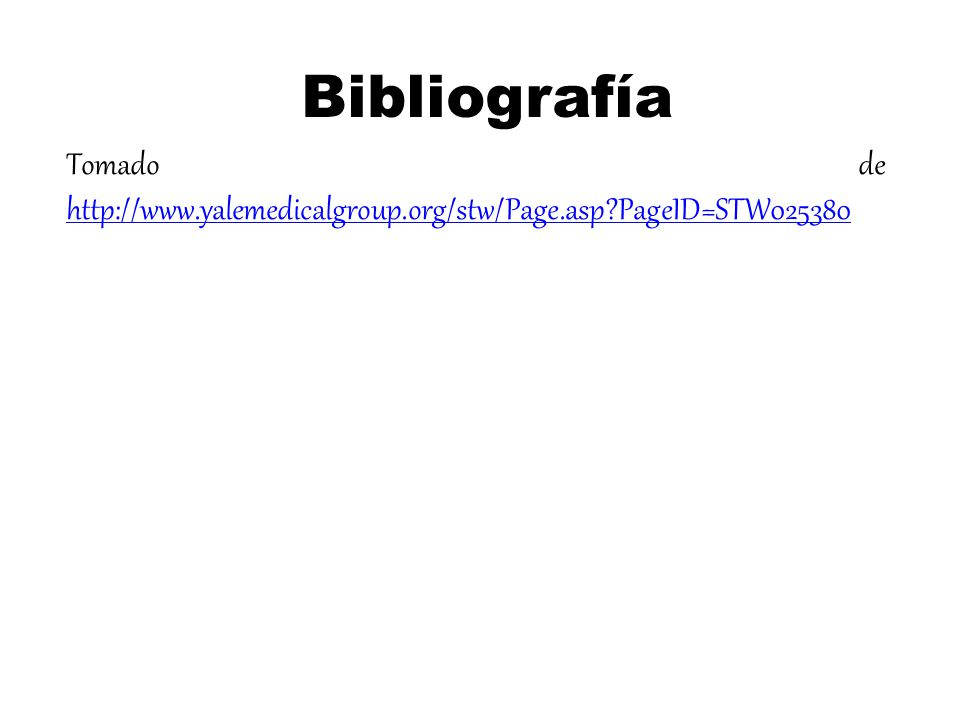 Bibliografía Tomado de http://www.yalemedicalgroup.org/stw/Page.asp PageID=STW025380
