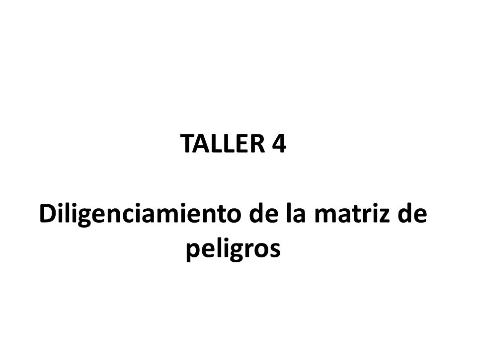 TALLER 4 Diligenciamiento de la matriz de peligros