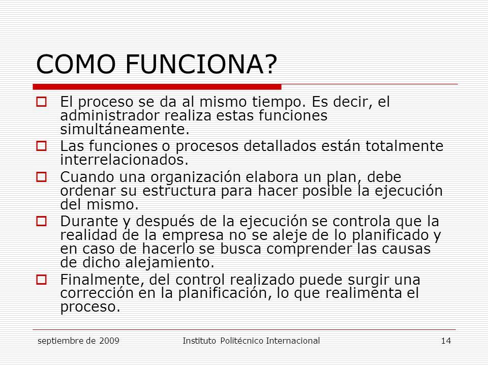 COMO FUNCIONA El proceso se da al mismo tiempo. Es decir, el administrador realiza estas funciones simultáneamente.