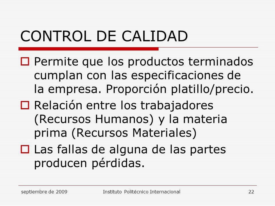 CONTROL DE CALIDAD Permite que los productos terminados cumplan con las especificaciones de la empresa. Proporción platillo/precio.