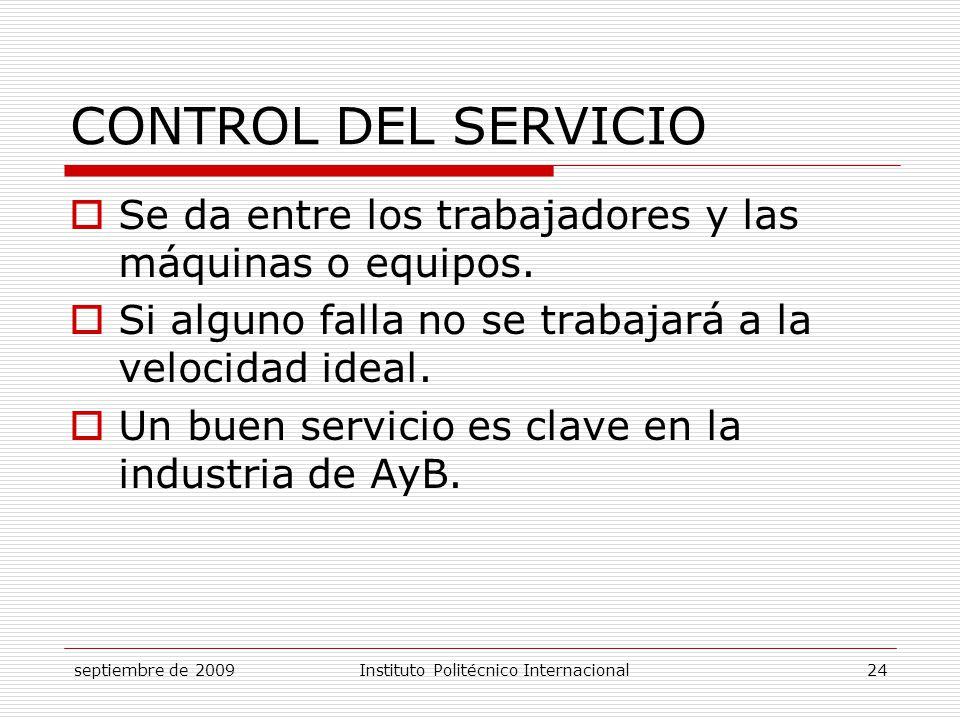 CONTROL DEL SERVICIO Se da entre los trabajadores y las máquinas o equipos. Si alguno falla no se trabajará a la velocidad ideal.