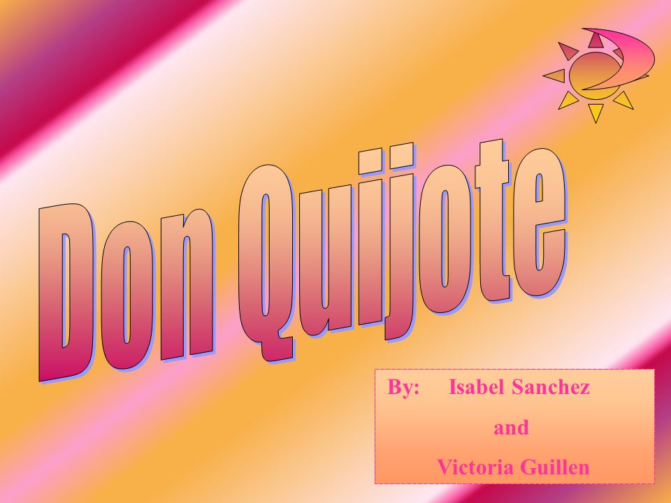 Don Quijote By: Isabel Sanchez and Victoria Guillen