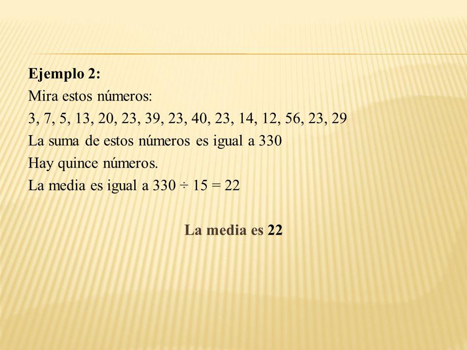 Ejemplo 2: Mira estos números: 3, 7, 5, 13, 20, 23, 39, 23, 40, 23, 14, 12, 56, 23, 29. La suma de estos números es igual a 330.