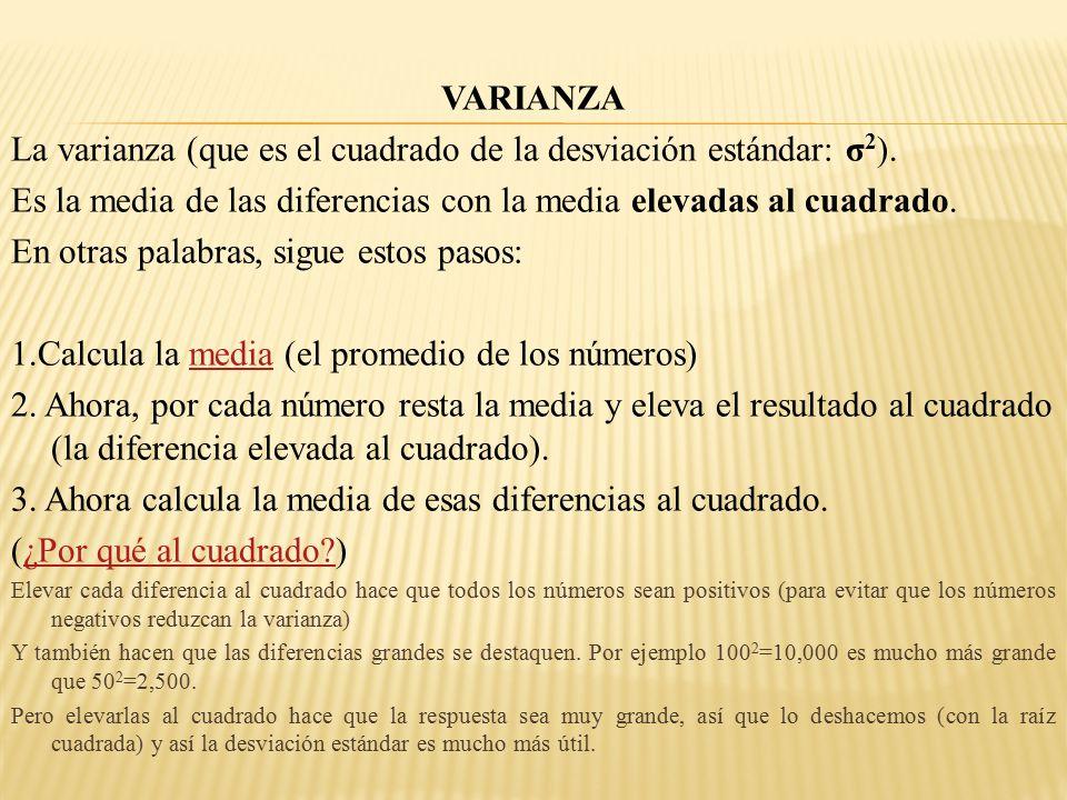La varianza (que es el cuadrado de la desviación estándar: σ2).
