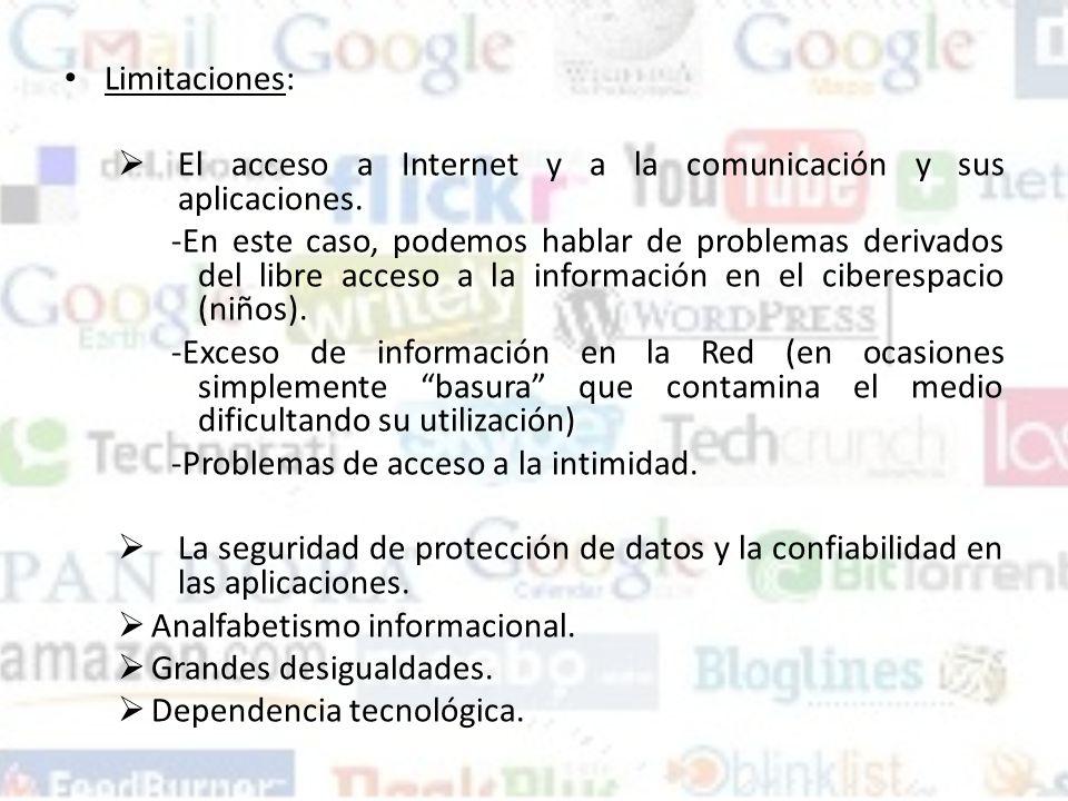 Limitaciones: El acceso a Internet y a la comunicación y sus aplicaciones.