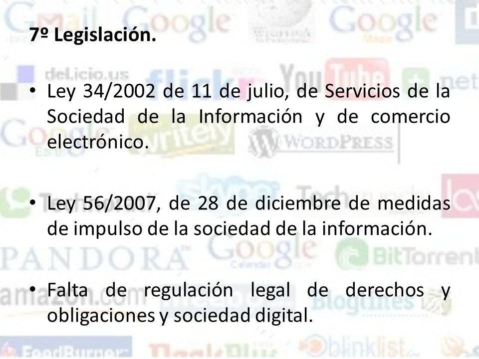 7º Legislación. Ley 34/2002 de 11 de julio, de Servicios de la Sociedad de la Información y de comercio electrónico.