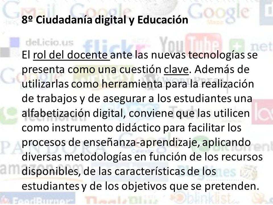 8º Ciudadanía digital y Educación El rol del docente ante las nuevas tecnologías se presenta como una cuestión clave.