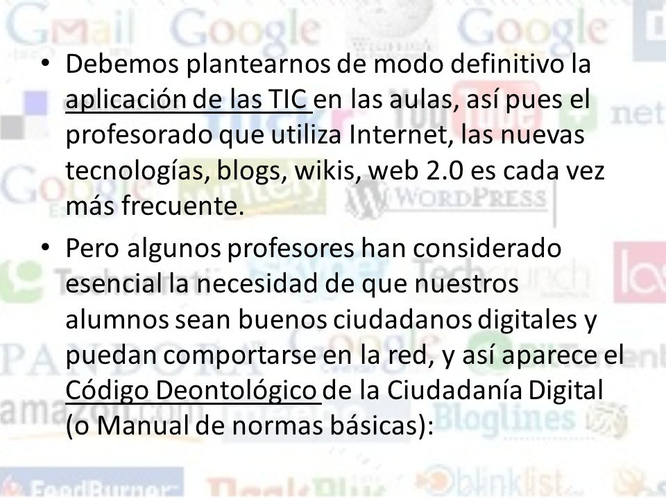Debemos plantearnos de modo definitivo la aplicación de las TIC en las aulas, así pues el profesorado que utiliza Internet, las nuevas tecnologías, blogs, wikis, web 2.0 es cada vez más frecuente.