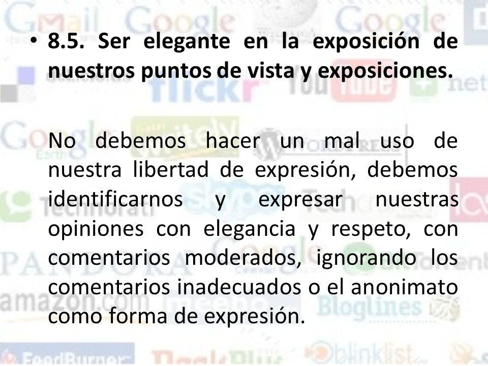 8.5. Ser elegante en la exposición de nuestros puntos de vista y exposiciones.