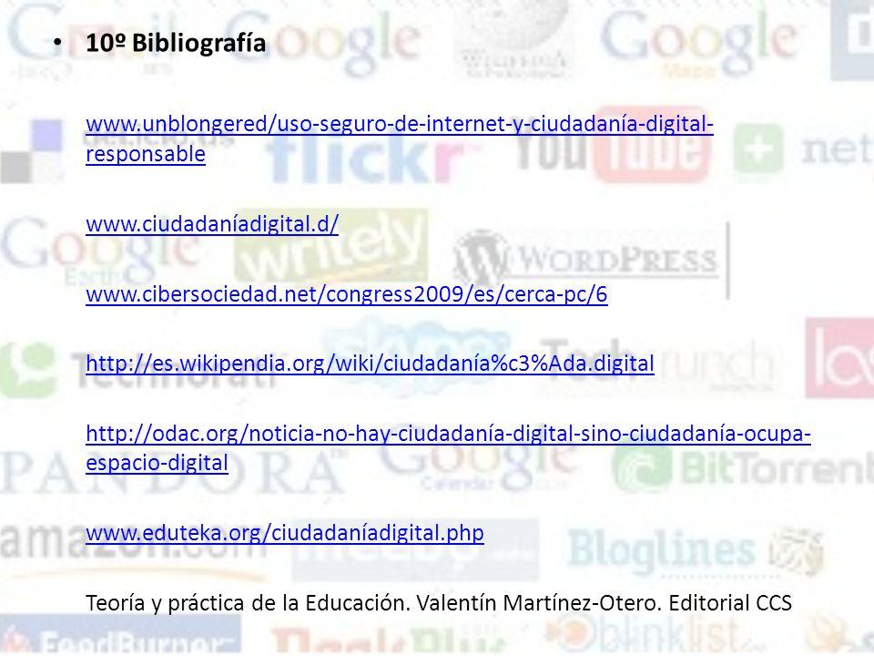 10º Bibliografía www.unblongered/uso-seguro-de-internet-y-ciudadanía-digital-responsable. www.ciudadaníadigital.d/