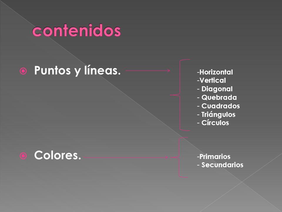 contenidos Puntos y líneas. Colores. Horizontal Vertical Diagonal