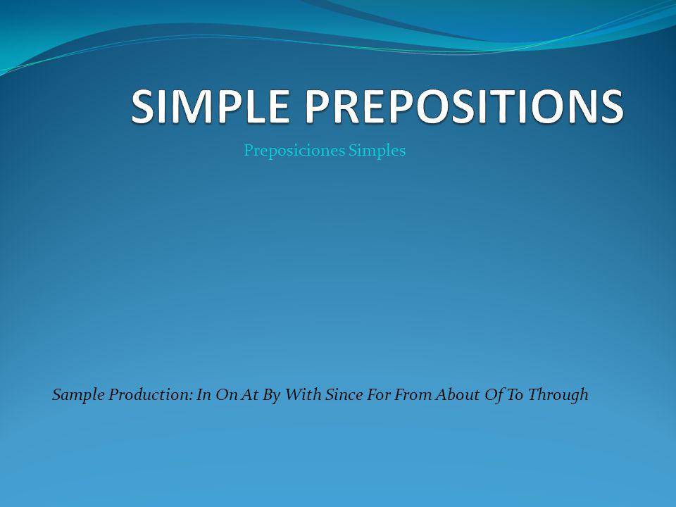 SIMPLE PREPOSITIONS Preposiciones Simples