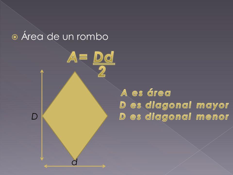 A= Dd 2 Área de un rombo A es área D es diagonal mayor D