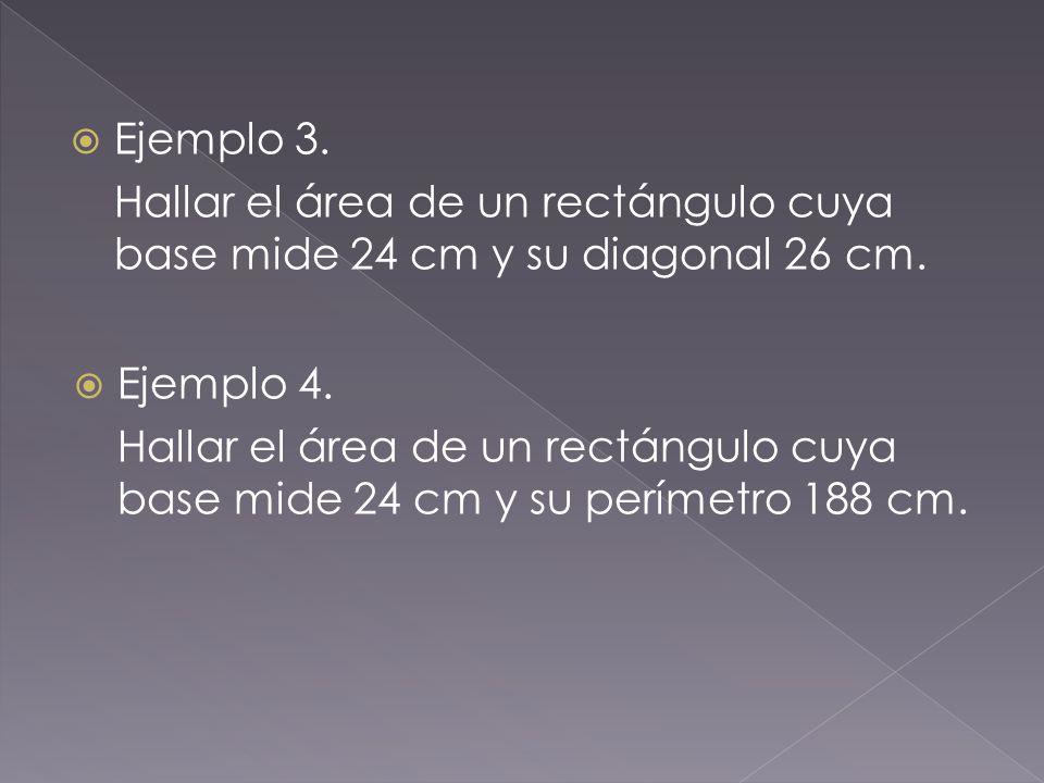 Ejemplo 3. Hallar el área de un rectángulo cuya base mide 24 cm y su diagonal 26 cm. Ejemplo 4.