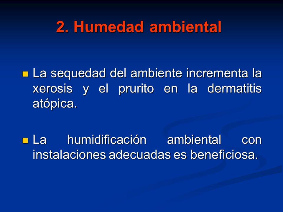 2. Humedad ambiental La sequedad del ambiente incrementa la xerosis y el prurito en la dermatitis atópica.
