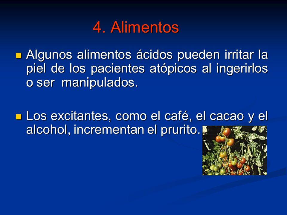 4. Alimentos Algunos alimentos ácidos pueden irritar la piel de los pacientes atópicos al ingerirlos o ser manipulados.