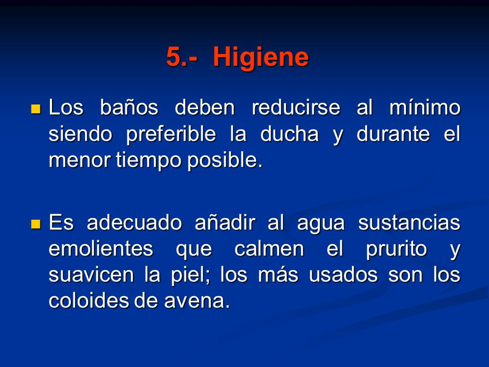 5.- Higiene Los baños deben reducirse al mínimo siendo preferible la ducha y durante el menor tiempo posible.