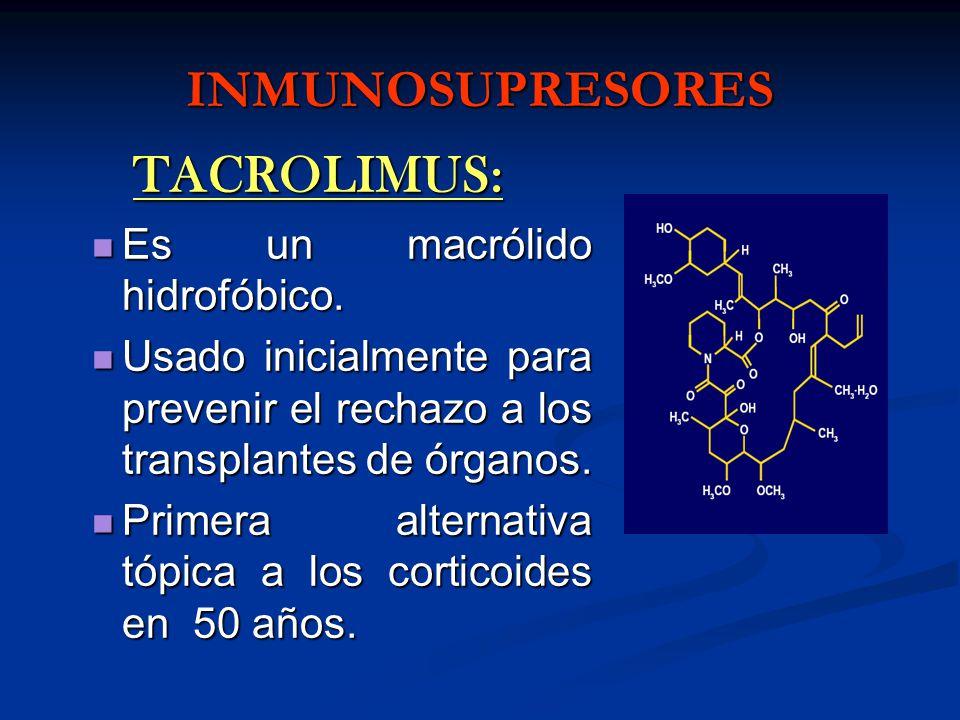 INMUNOSUPRESORES TACROLIMUS: Es un macrólido hidrofóbico.