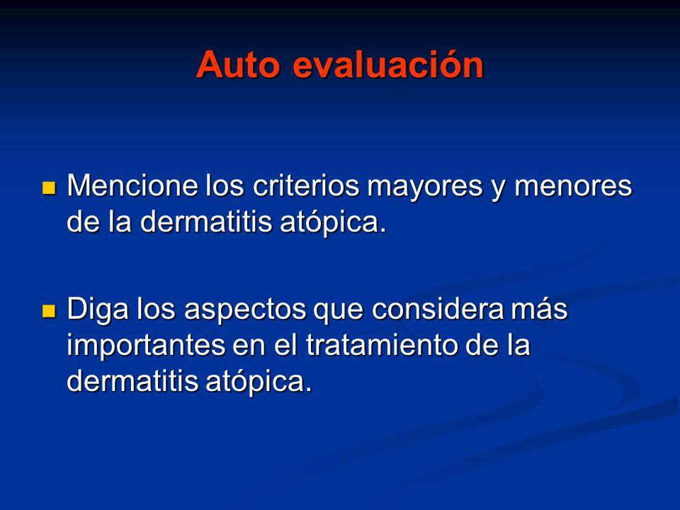 Auto evaluación Mencione los criterios mayores y menores de la dermatitis atópica.