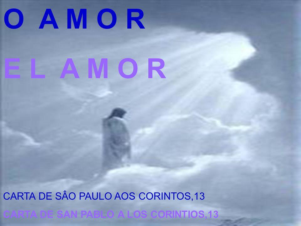 O A M O R E L A M O R CARTA DE SÂO PAULO AOS CORINTOS,13