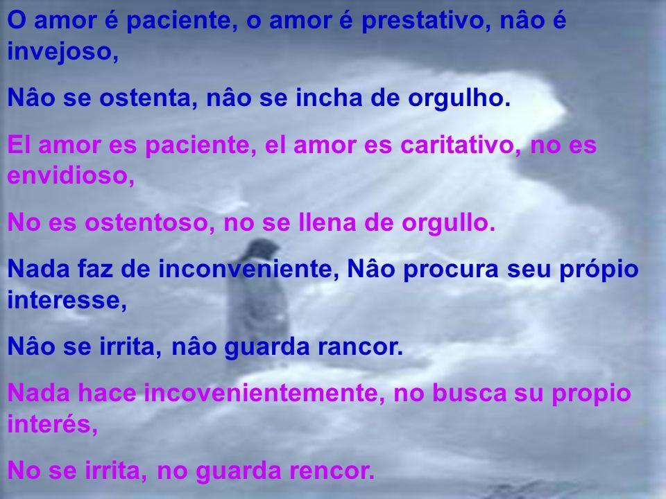 O amor é paciente, o amor é prestativo, nâo é invejoso,