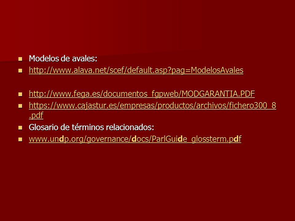 Modelos de avales: http://www.alava.net/scef/default.asp pag=ModelosAvales. http://www.fega.es/documentos_fgpweb/MODGARANTIA.PDF.