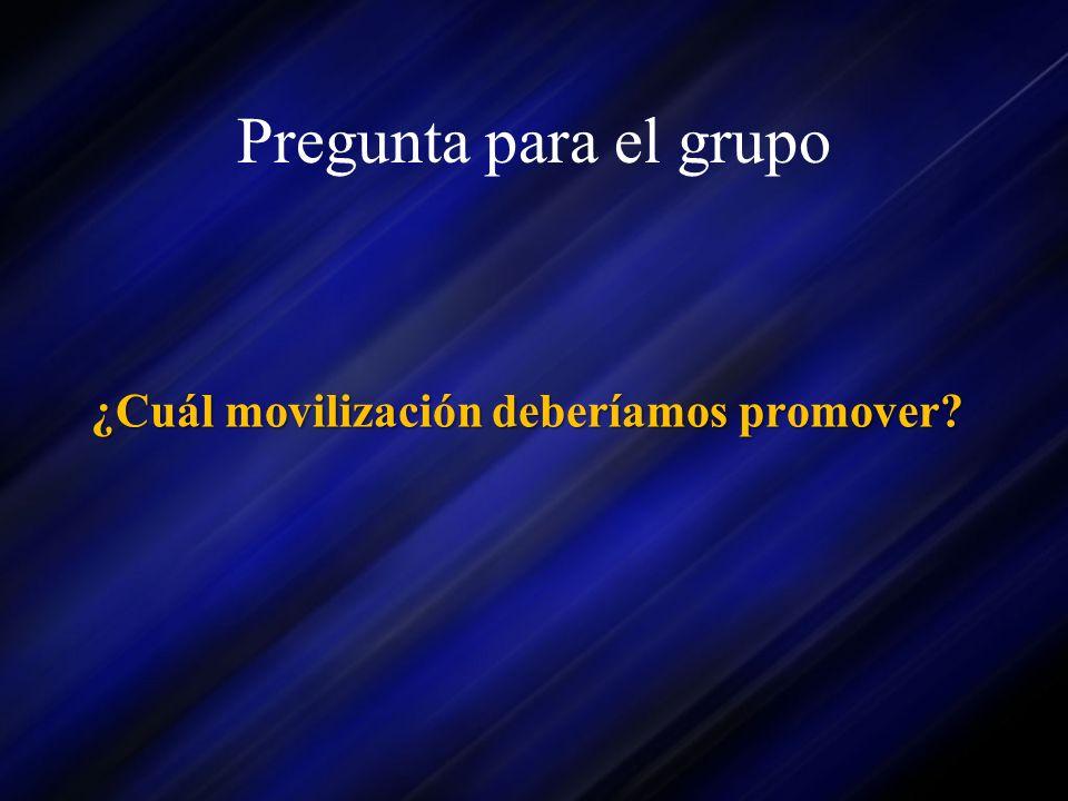 Pregunta para el grupo ¿Cuál movilización deberíamos promover
