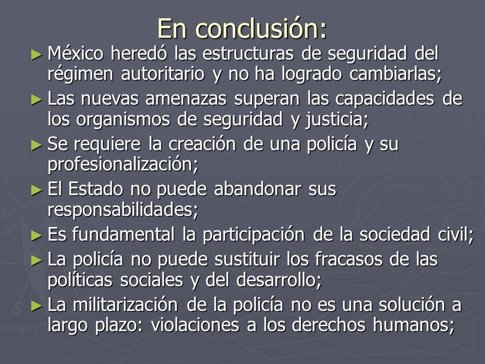 En conclusión: México heredó las estructuras de seguridad del régimen autoritario y no ha logrado cambiarlas;