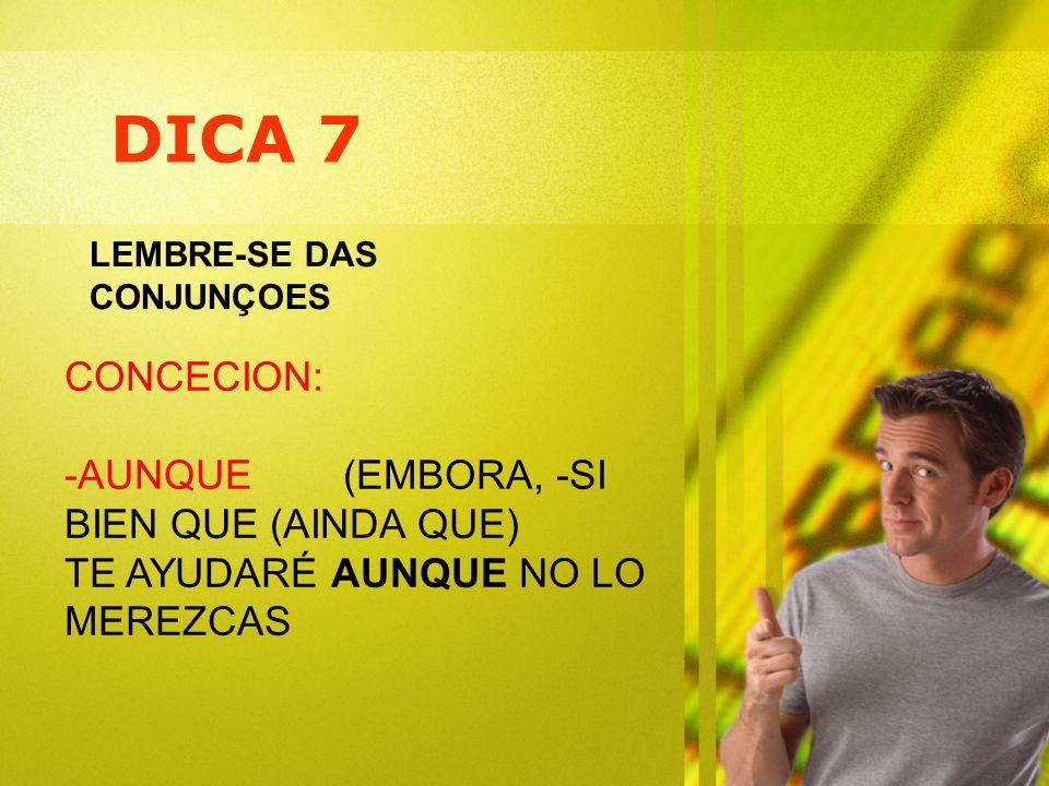 DICA 7 CONCECION: -AUNQUE (EMBORA, -SI BIEN QUE (AINDA QUE)